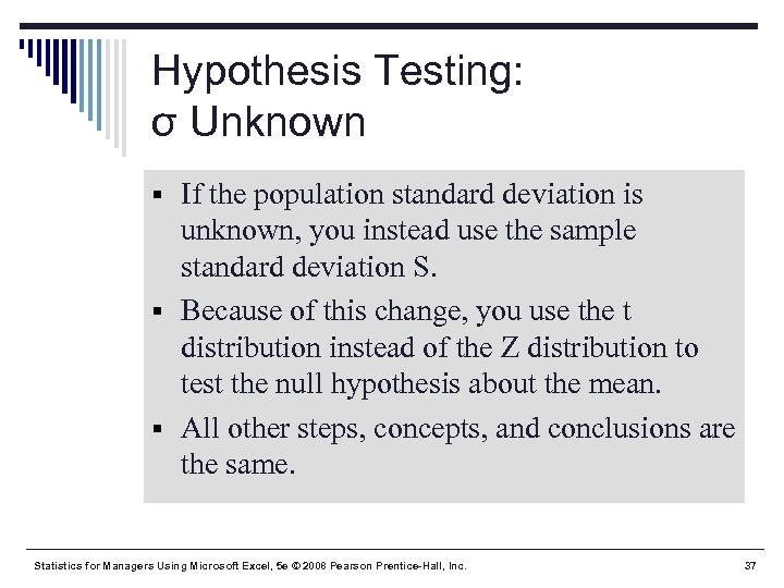 Hypothesis Testing: σ Unknown § If the population standard deviation is unknown, you instead