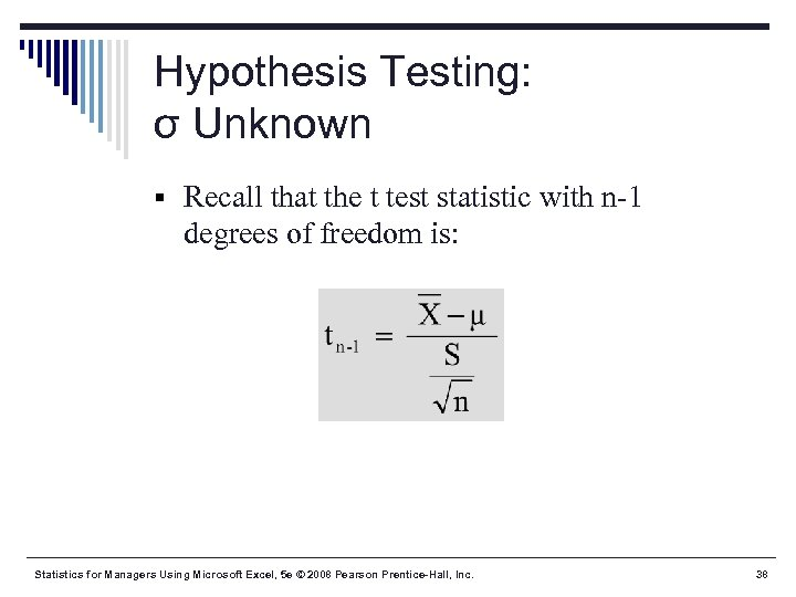 Hypothesis Testing: σ Unknown § Recall that the t test statistic with n-1 degrees