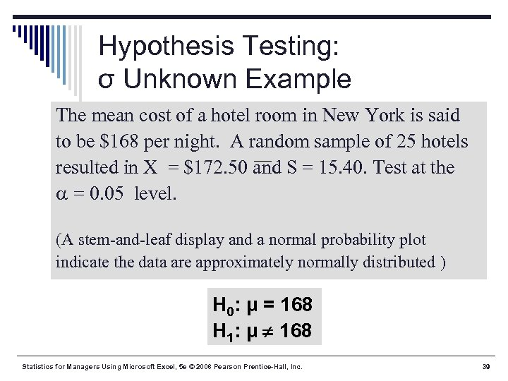 Hypothesis Testing: σ Unknown Example The mean cost of a hotel room in New