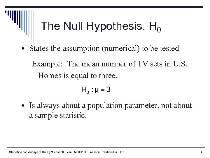The Null Hypothesis, H 0 § States the assumption (numerical) to be tested Example: