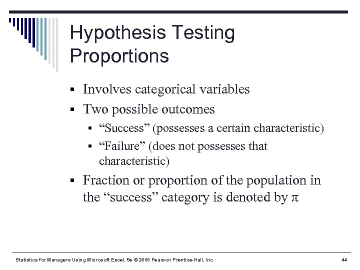 "Hypothesis Testing Proportions § Involves categorical variables § Two possible outcomes § ""Success"" (possesses"