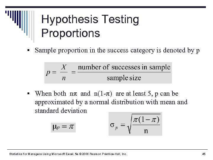 Hypothesis Testing Proportions § Sample proportion in the success category is denoted by p