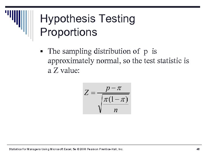 Hypothesis Testing Proportions § The sampling distribution of p is approximately normal, so the