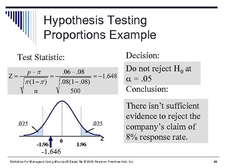 Hypothesis Testing Proportions Example Decision: Do not reject H 0 at =. 05 Conclusion: