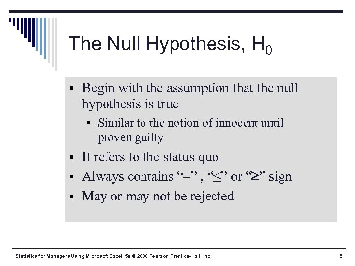 The Null Hypothesis, H 0 § Begin with the assumption that the null hypothesis