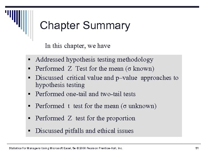 Chapter Summary In this chapter, we have § Addressed hypothesis testing methodology § Performed