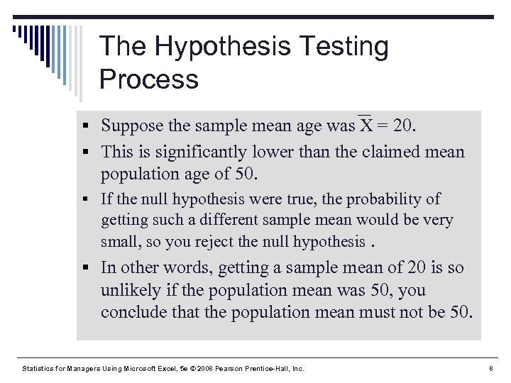 The Hypothesis Testing Process § Suppose the sample mean age was X = 20.