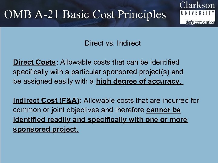 OMB A-21 Basic Cost Principles Direct vs. Indirect Direct Costs: Allowable costs that can
