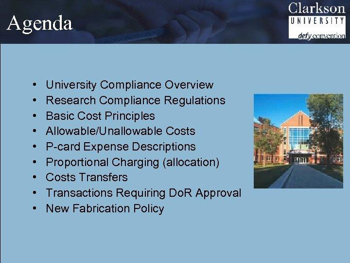 Agenda • • • University Compliance Overview Research Compliance Regulations Basic Cost Principles Allowable/Unallowable