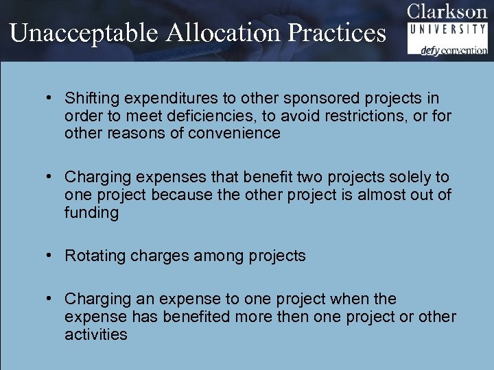 Unacceptable Allocation Practices • Shifting expenditures to other sponsored projects in order to meet