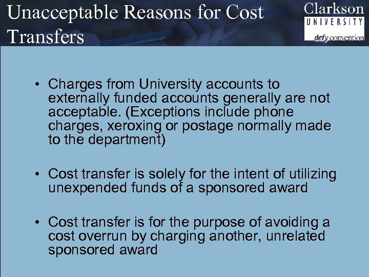 Unacceptable Reasons for Cost Transfers • Charges from University accounts to externally funded accounts