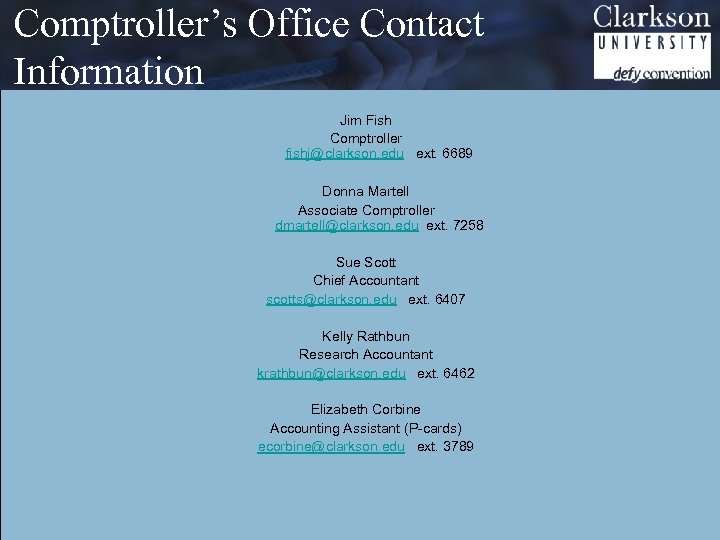 Comptroller's Office Contact Information Jim Fish Comptroller fishj@clarkson. edu ext. 6689 Donna Martell Associate