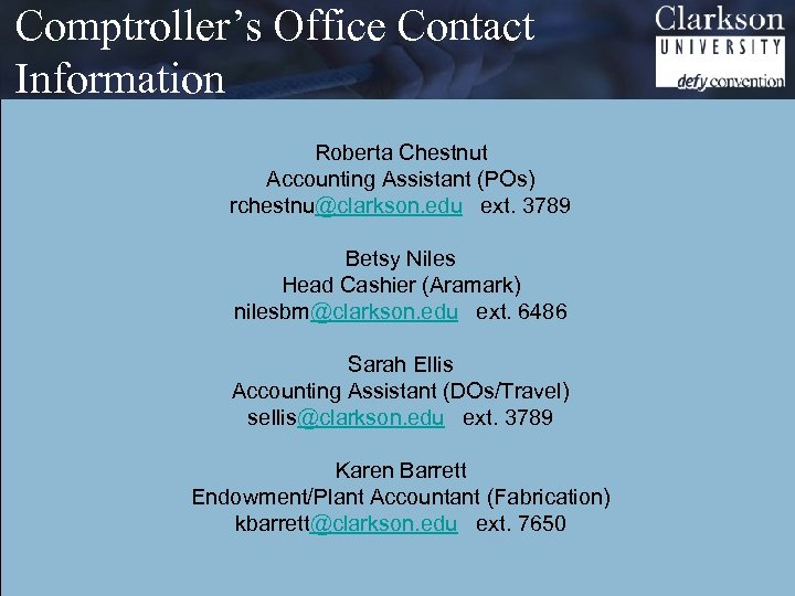 Comptroller's Office Contact Information Roberta Chestnut Accounting Assistant (POs) rchestnu@clarkson. edu ext. 3789 Betsy