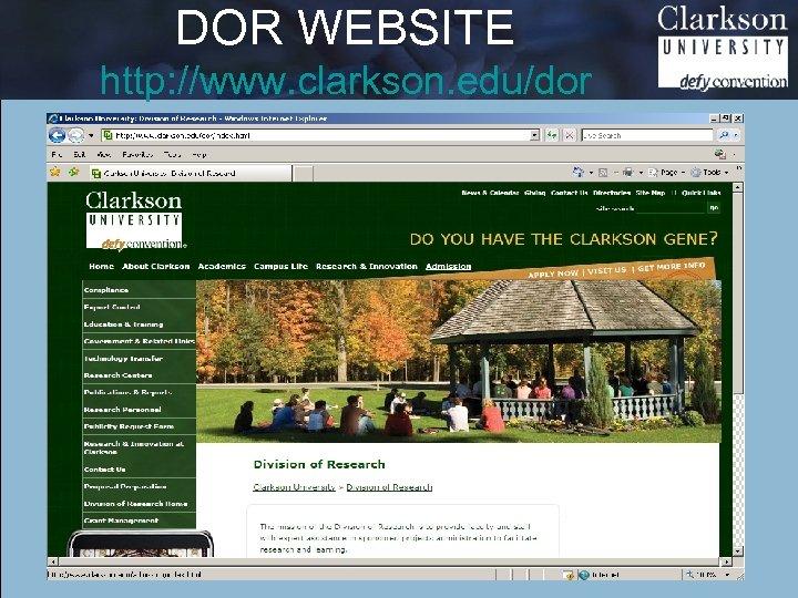DOR WEBSITE http: //www. clarkson. edu/dor Ø Funding Resources Ø Proposal Preparation Ø Grant