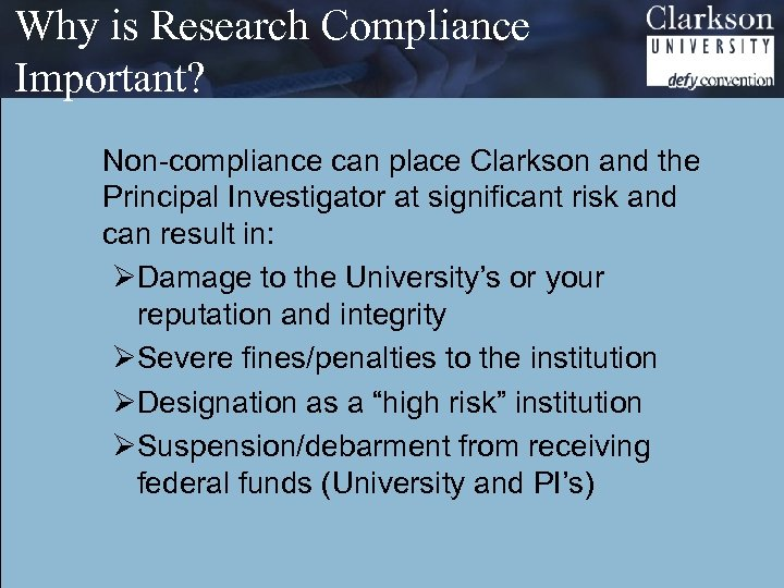 Why is Research Compliance Important? Non-compliance can place Clarkson and the Principal Investigator at
