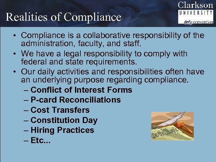 Realities of Compliance • Compliance is a collaborative responsibility of the administration, faculty, and