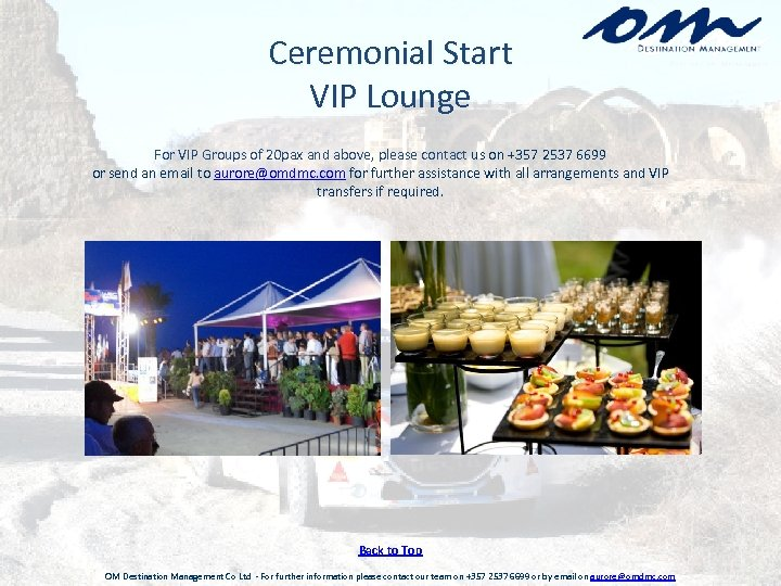 Ceremonial Start VIP Lounge For VIP Groups of 20 pax and above, please contact