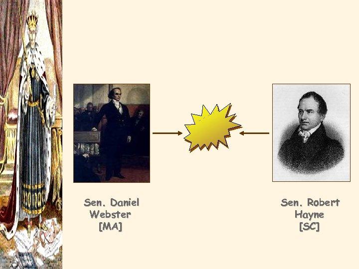 Sen. Daniel Webster [MA] Sen. Robert Hayne [SC]