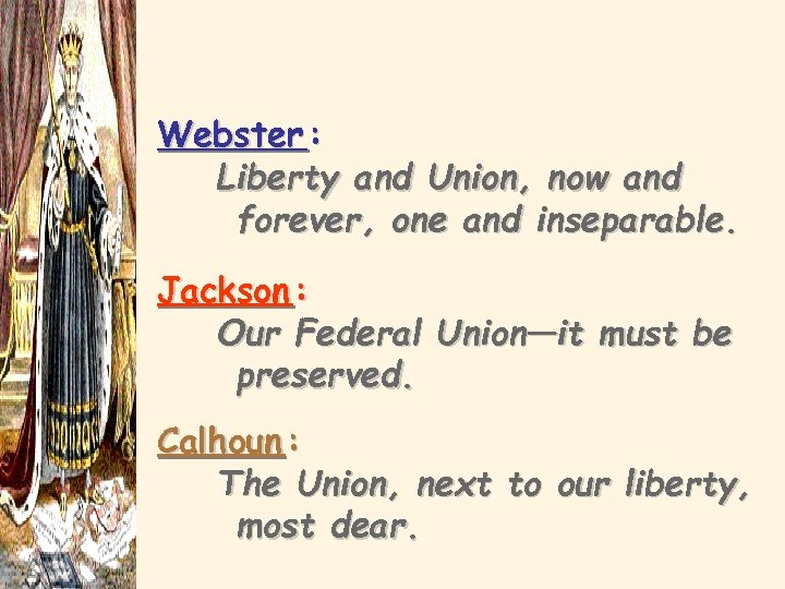 Webster : Liberty and Union, now and forever, one and inseparable. Jackson : Our
