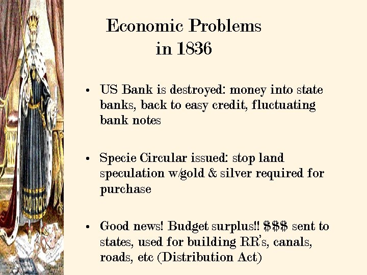 Economic Problems in 1836 • US Bank is destroyed: money into state banks, back