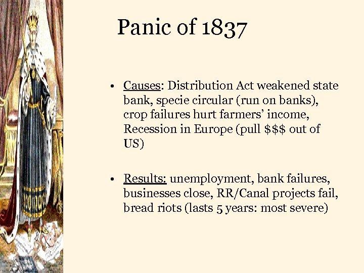 Panic of 1837 • Causes: Distribution Act weakened state bank, specie circular (run on