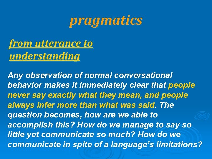 pragmatics from utterance to understanding Any observation of normal conversational behavior makes it immediately