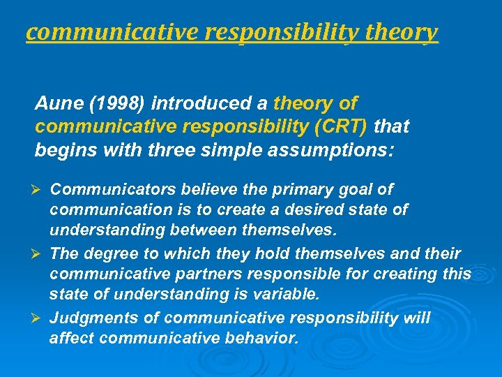 communicative responsibility theory Aune (1998) introduced a theory of communicative responsibility (CRT) that begins