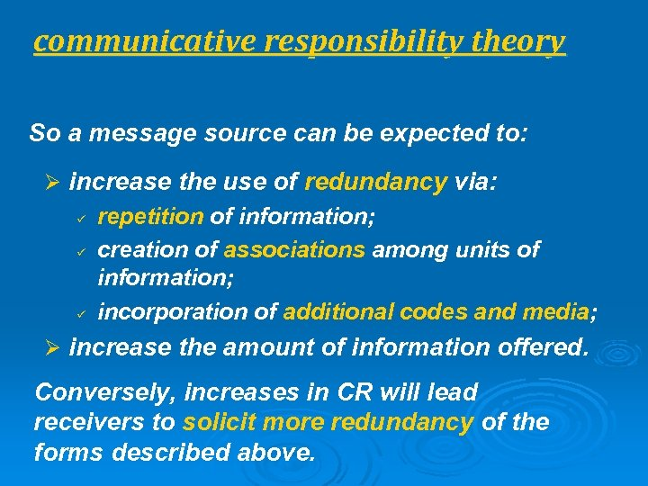 communicative responsibility theory So a message source can be expected to: Ø increase the