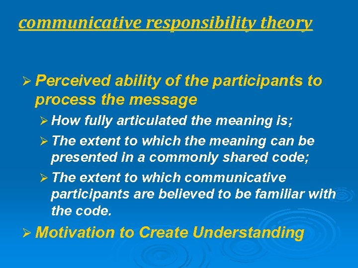 communicative responsibility theory Ø Perceived ability of the participants to process the message Ø