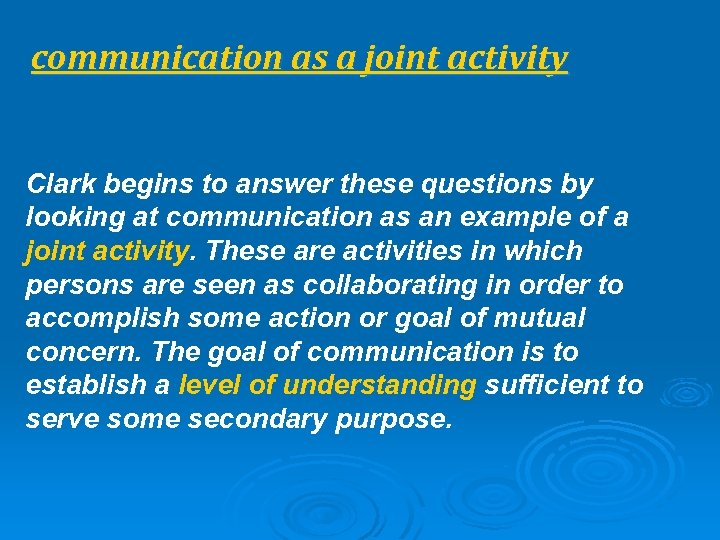 communication as a joint activity Clark begins to answer these questions by looking at