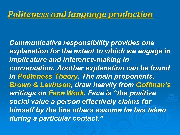 Politeness and language production Communicative responsibility provides one explanation for the extent to which