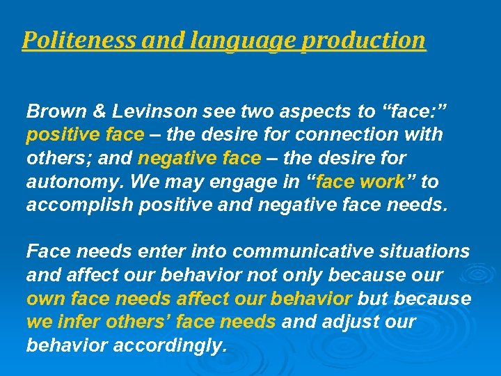 "Politeness and language production Brown & Levinson see two aspects to ""face: "" positive"