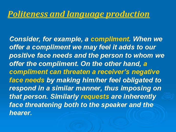 Politeness and language production Consider, for example, a compliment. When we offer a compliment