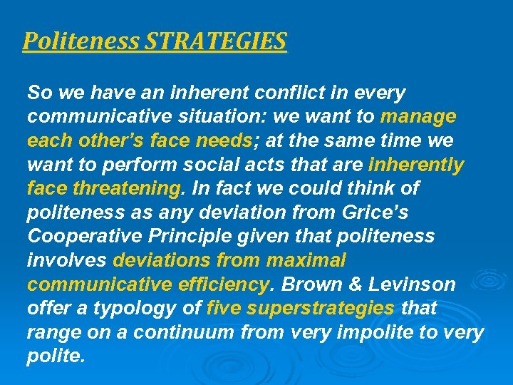 Politeness STRATEGIES So we have an inherent conflict in every communicative situation: we want