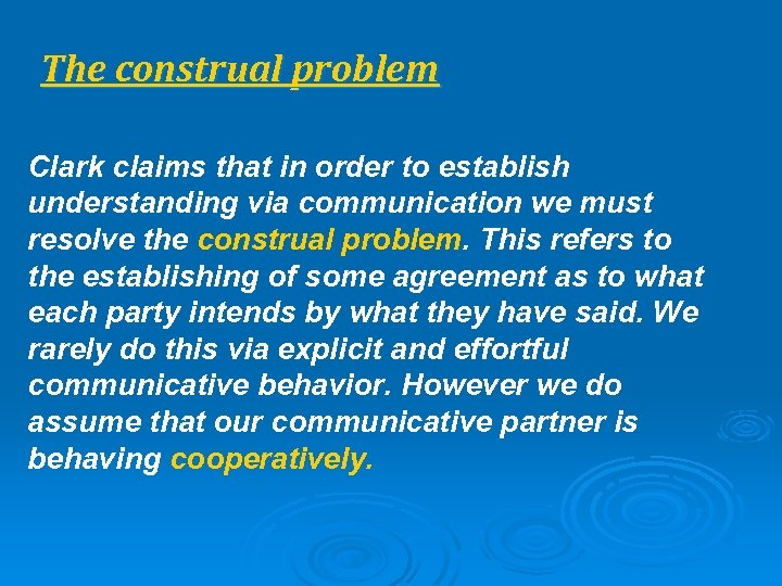 The construal problem Clark claims that in order to establish understanding via communication we