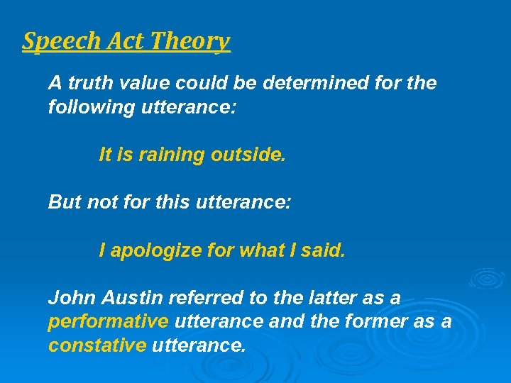 Speech Act Theory A truth value could be determined for the following utterance: It