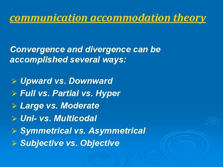communication accommodation theory Convergence and divergence can be accomplished several ways: Ø Upward vs.