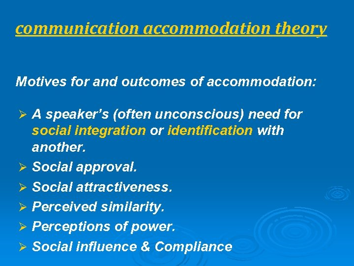 communication accommodation theory Motives for and outcomes of accommodation: Ø A speaker's (often unconscious)