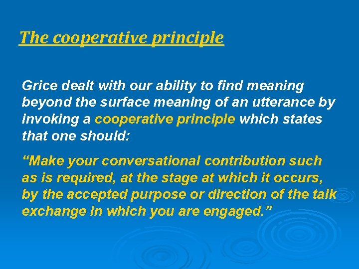 The cooperative principle Grice dealt with our ability to find meaning beyond the surface
