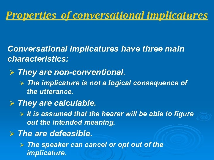 Properties of conversational implicatures Conversational implicatures have three main characteristics: Ø They are non-conventional.