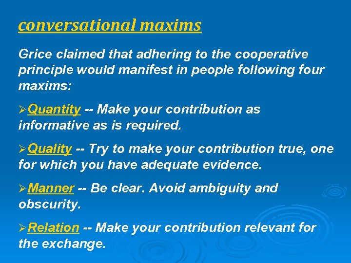 conversational maxims Grice claimed that adhering to the cooperative principle would manifest in people