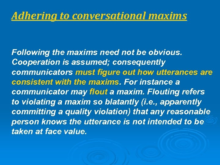 Adhering to conversational maxims Following the maxims need not be obvious. Cooperation is assumed;