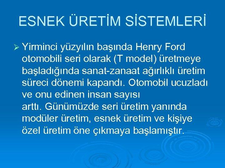 ESNEK ÜRETİM SİSTEMLERİ Ø Yirminci yüzyılın başında Henry Ford otomobili seri olarak (T model)