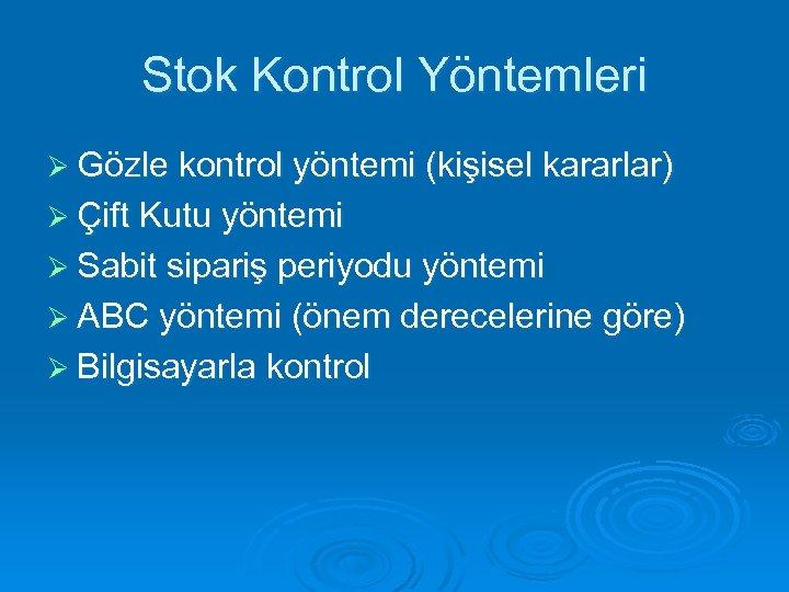 Stok Kontrol Yöntemleri Ø Gözle kontrol yöntemi (kişisel kararlar) Ø Çift Kutu yöntemi Ø