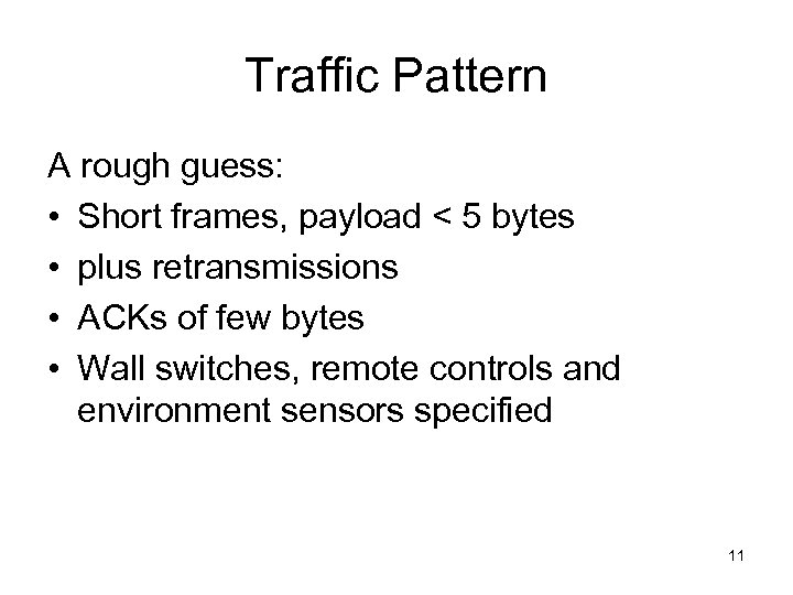 Traffic Pattern A rough guess: • Short frames, payload < 5 bytes • plus