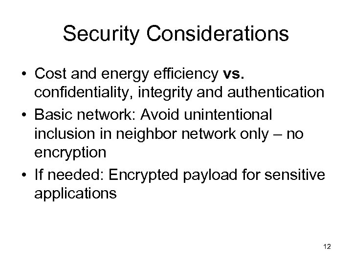 Security Considerations • Cost and energy efficiency vs. confidentiality, integrity and authentication • Basic