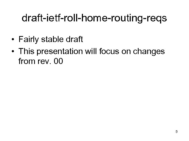 draft-ietf-roll-home-routing-reqs • Fairly stable draft • This presentation will focus on changes from rev.