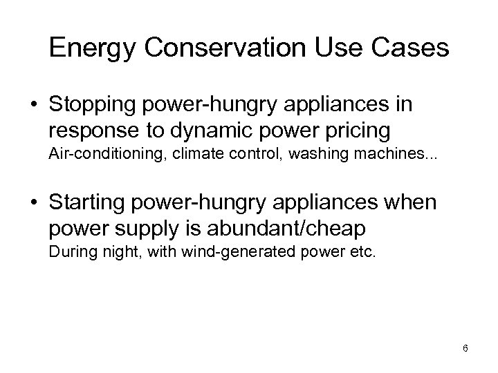 Energy Conservation Use Cases • Stopping power-hungry appliances in response to dynamic power pricing