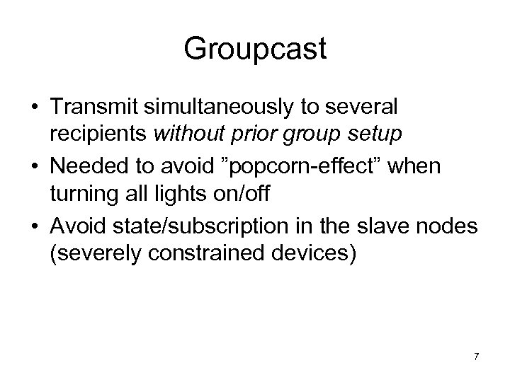 Groupcast • Transmit simultaneously to several recipients without prior group setup • Needed to