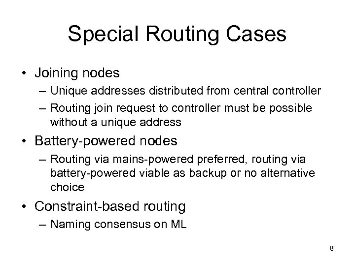 Special Routing Cases • Joining nodes – Unique addresses distributed from central controller –